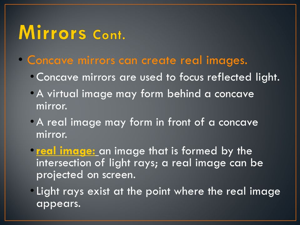 Mirrors Cont. Concave mirrors can create real images.