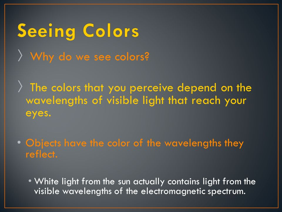 Seeing Colors Why do we see colors