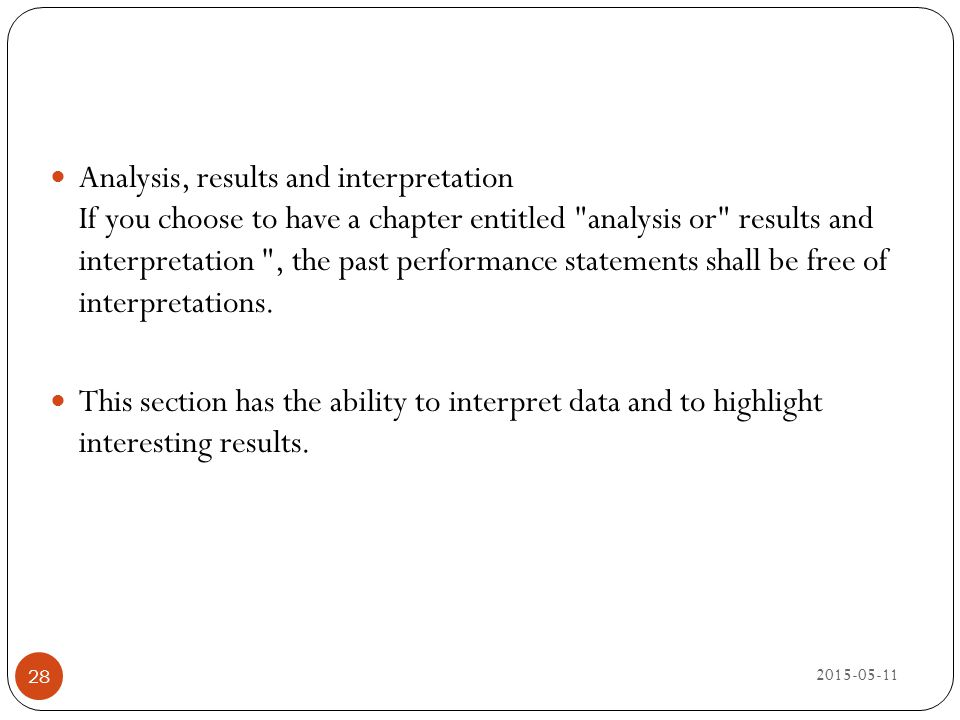 Analysis, results and interpretation If you choose to have a chapter entitled analysis or results and interpretation , the past performance statements shall be free of interpretations.