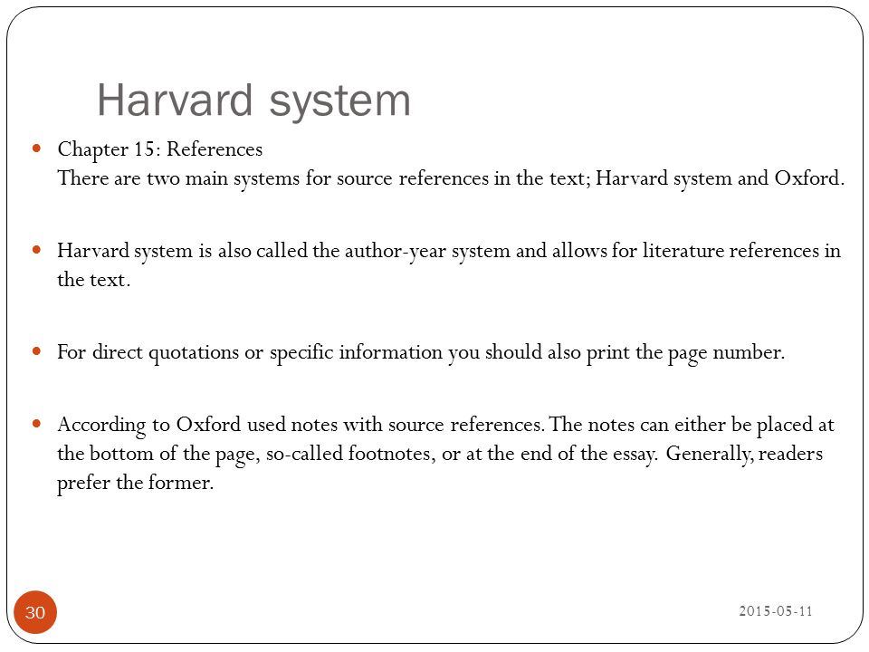Harvard system Chapter 15: References There are two main systems for source references in the text; Harvard system and Oxford.