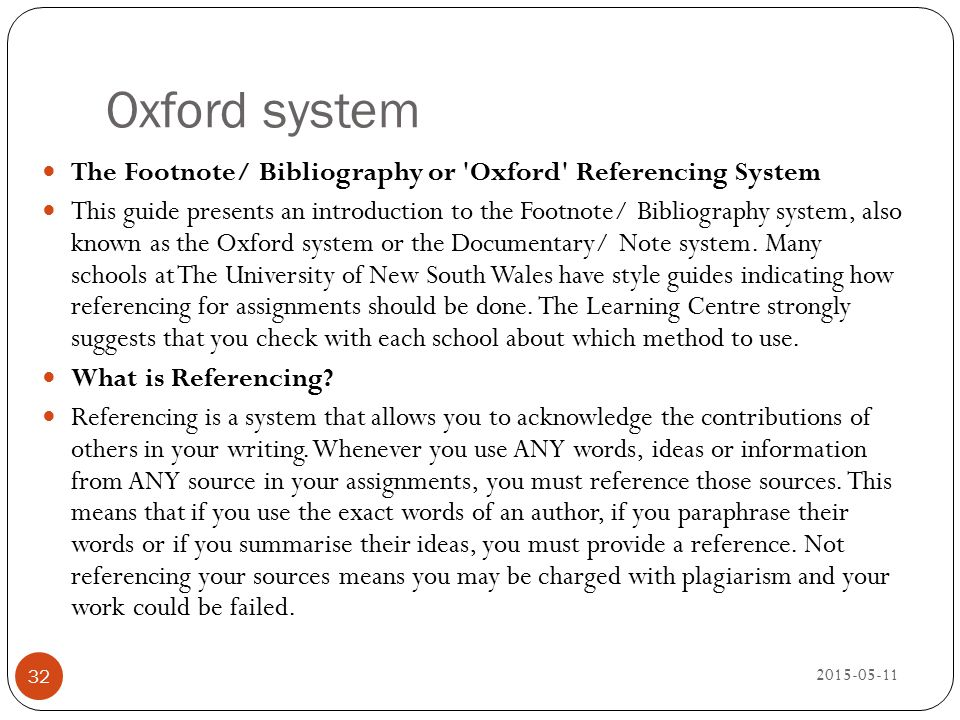 Oxford system The Footnote/ Bibliography or Oxford Referencing System.
