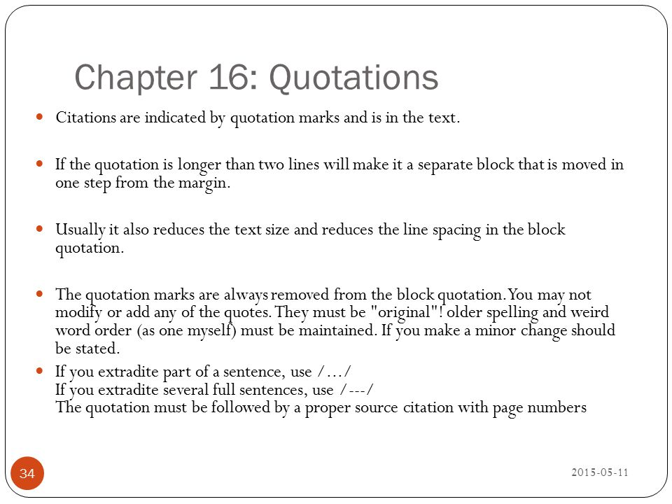 Chapter 16: Quotations Citations are indicated by quotation marks and is in the text.