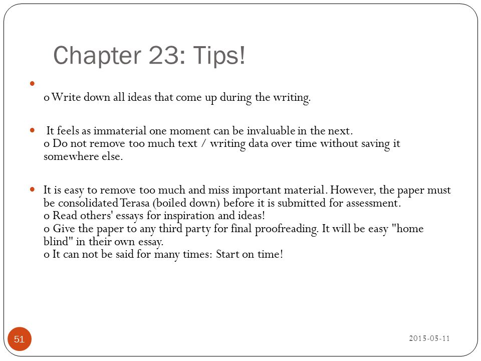 Chapter 23: Tips! o Write down all ideas that come up during the writing.