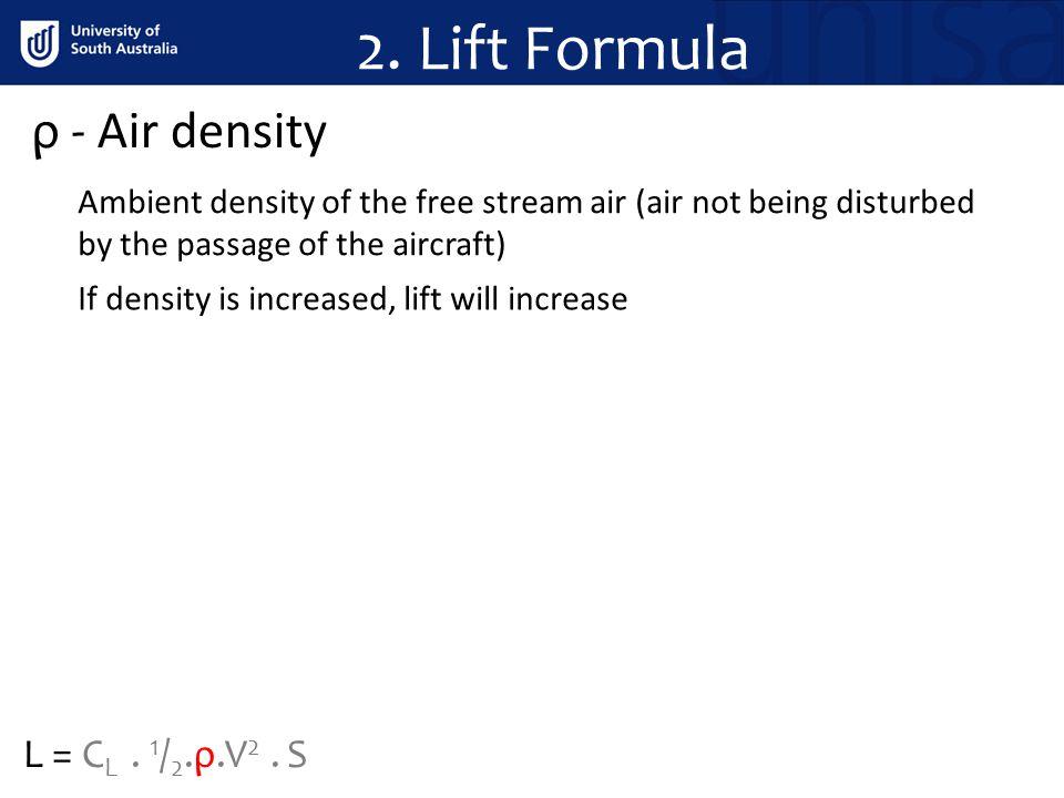 2. Lift Formula ρ - Air density L = CL . 1/2.ρ.V2 . S