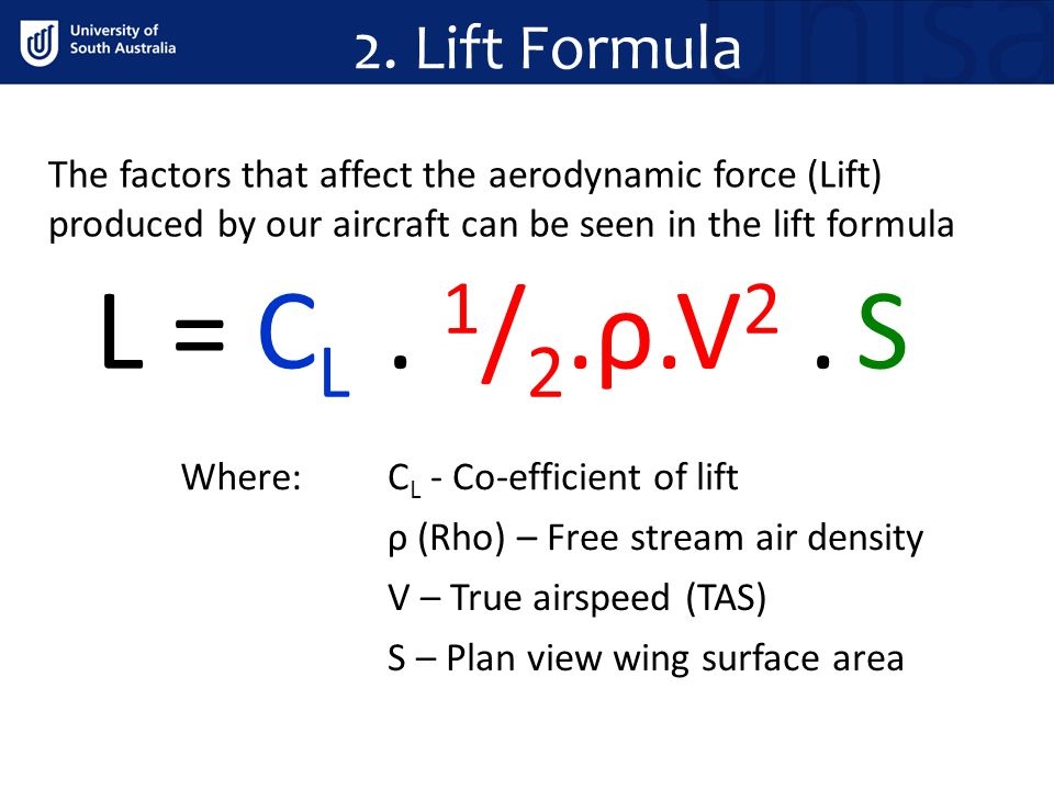 2. Lift Formula The factors that affect the aerodynamic force (Lift) produced by our aircraft can be seen in the lift formula.