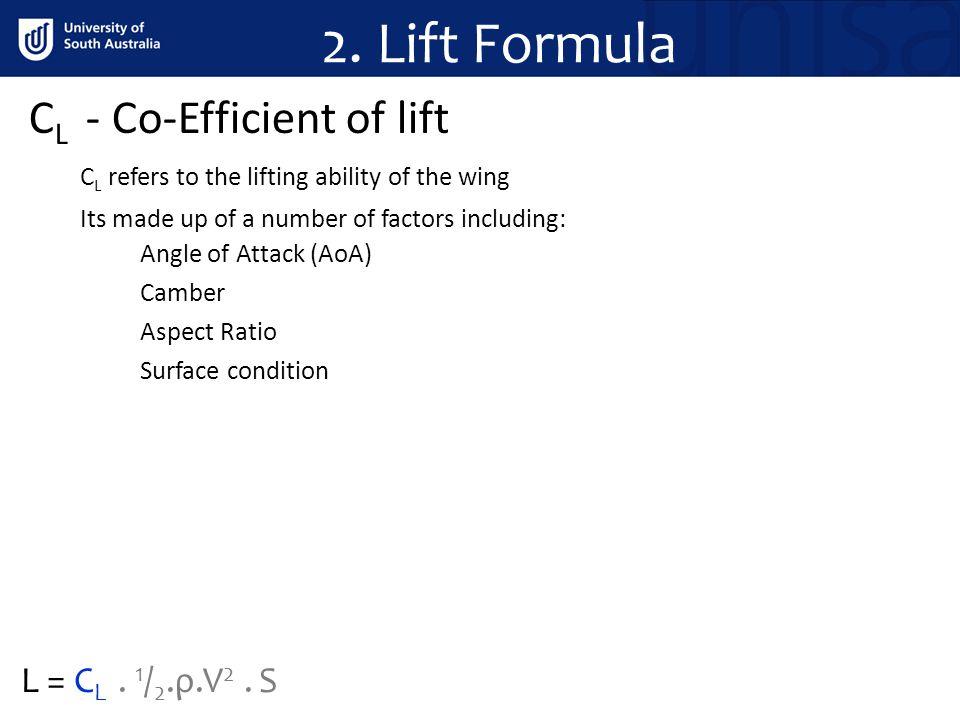 2. Lift Formula CL - Co-Efficient of lift L = CL . 1/2.ρ.V2 . S