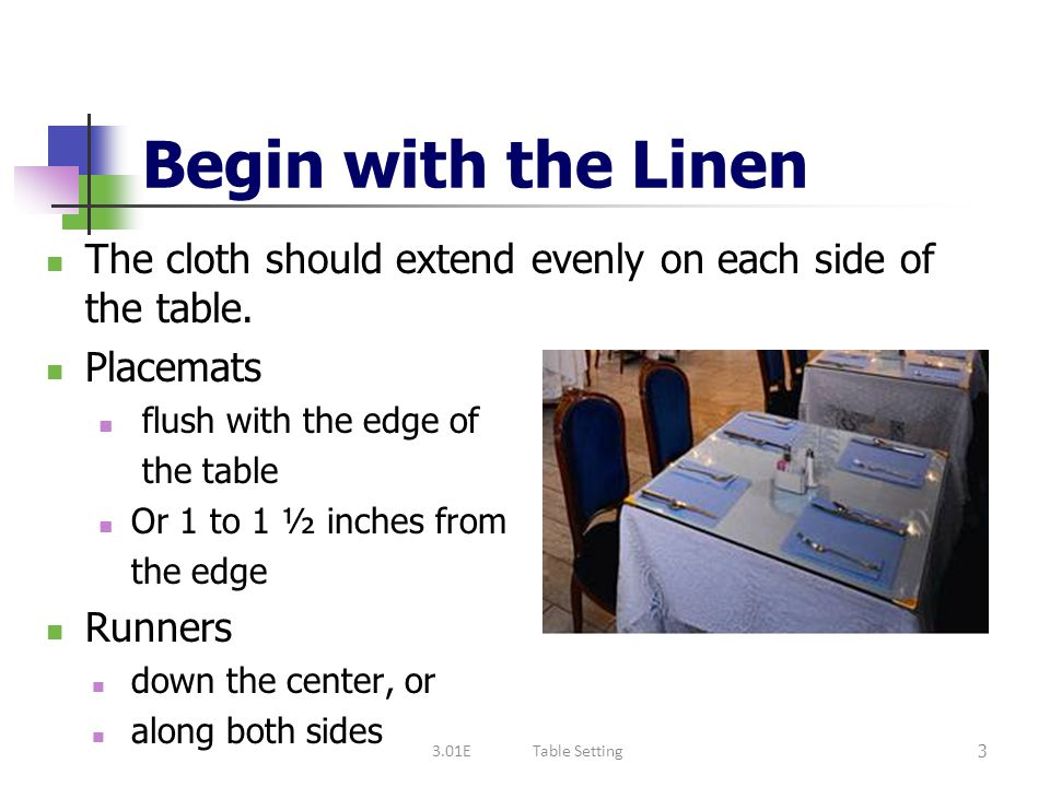 Begin with the Linen The cloth should extend evenly on each side of the table. Placemats. flush with the edge of.