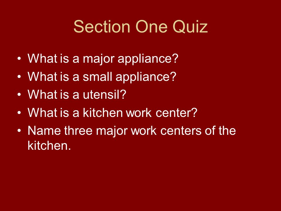 Section One Quiz What is a major appliance What is a small appliance