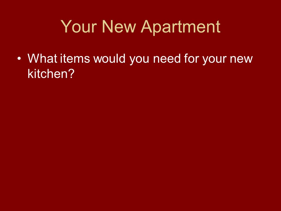 Your New Apartment What items would you need for your new kitchen