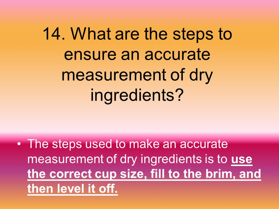 14. What are the steps to ensure an accurate measurement of dry ingredients
