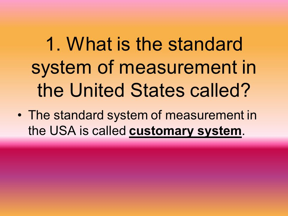 1. What is the standard system of measurement in the United States called