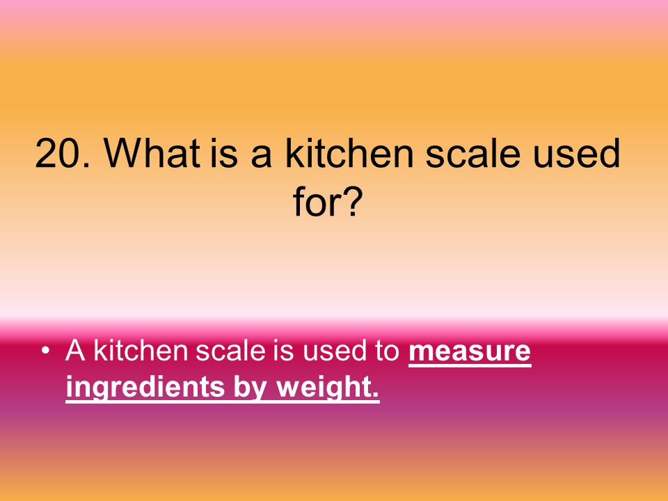 20. What is a kitchen scale used for