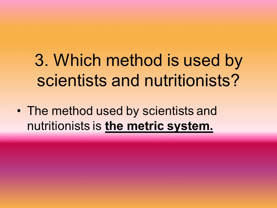 3. Which method is used by scientists and nutritionists