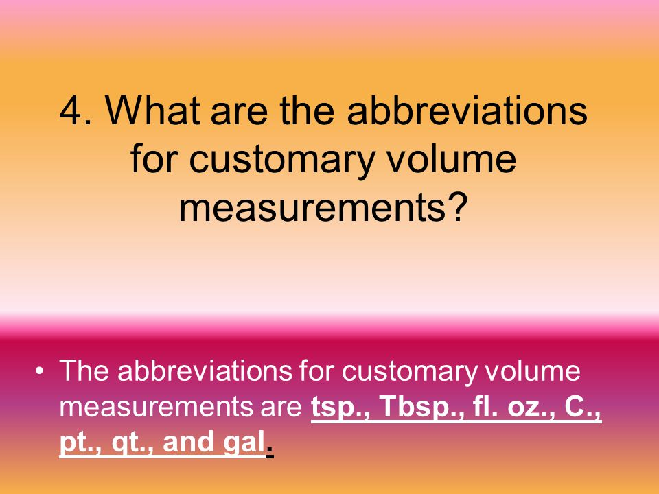 4. What are the abbreviations for customary volume measurements