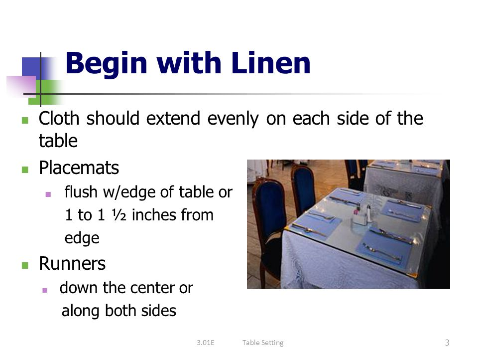 Begin with Linen Cloth should extend evenly on each side of the table
