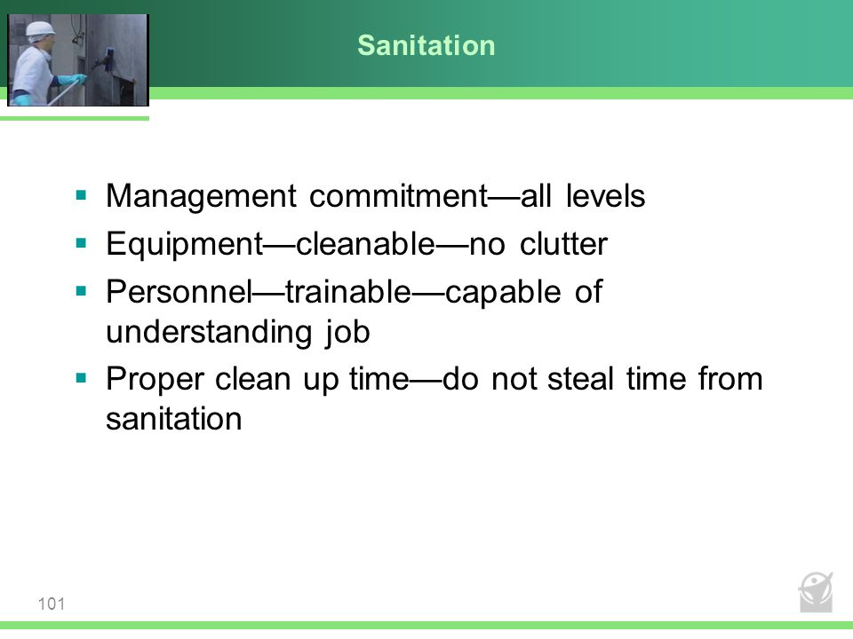 Management commitment—all levels Equipment—cleanable—no clutter