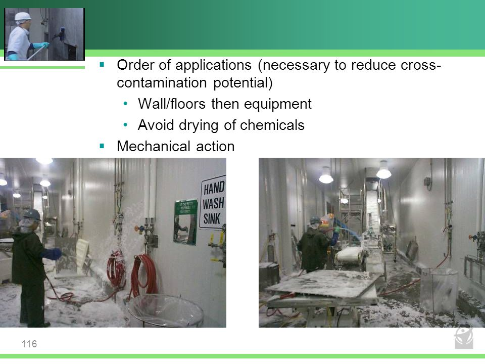 Wall/floors then equipment Avoid drying of chemicals Mechanical action