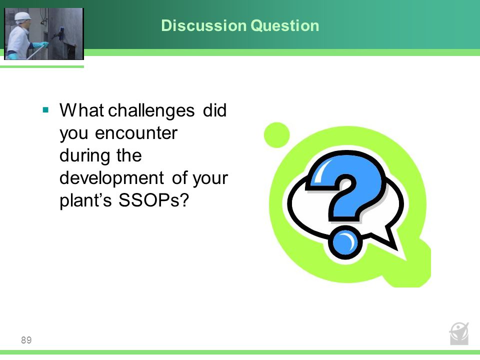 Discussion Question What challenges did you encounter during the development of your plant's SSOPs