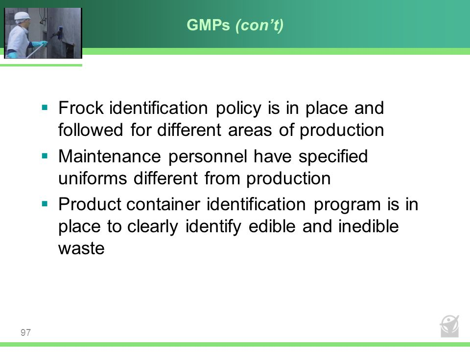 GMPs (con't) Frock identification policy is in place and followed for different areas of production.
