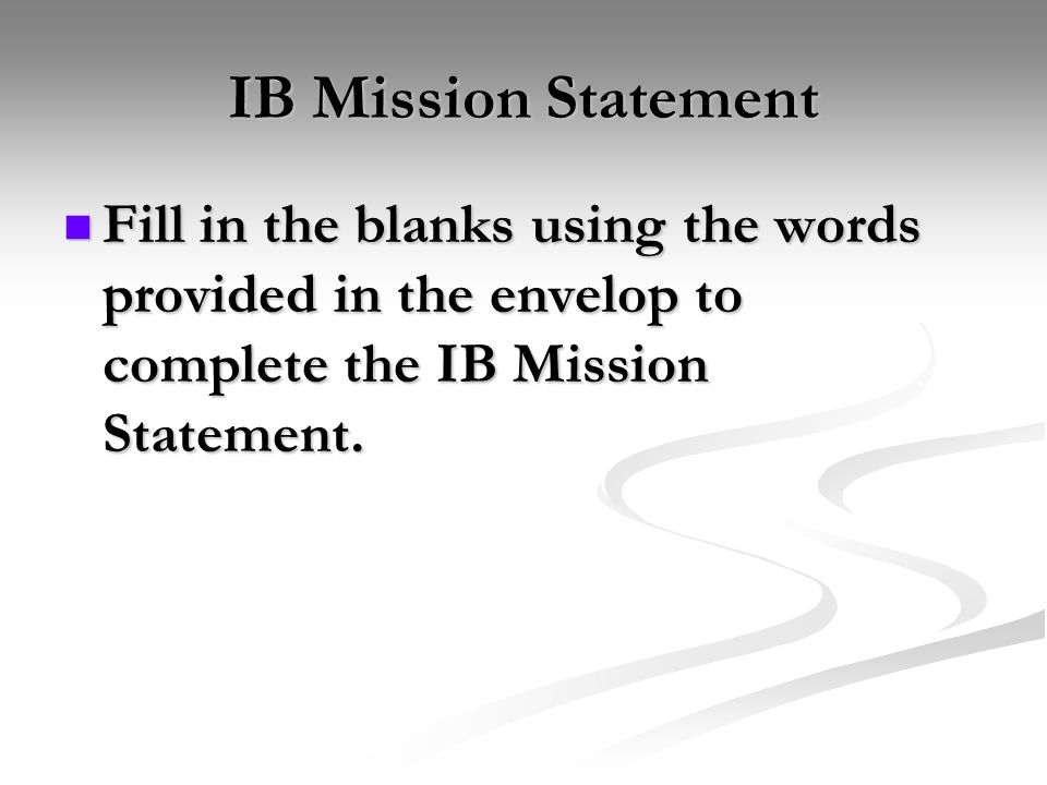 IB Mission Statement Fill in the blanks using the words provided in the envelop to complete the IB Mission Statement.