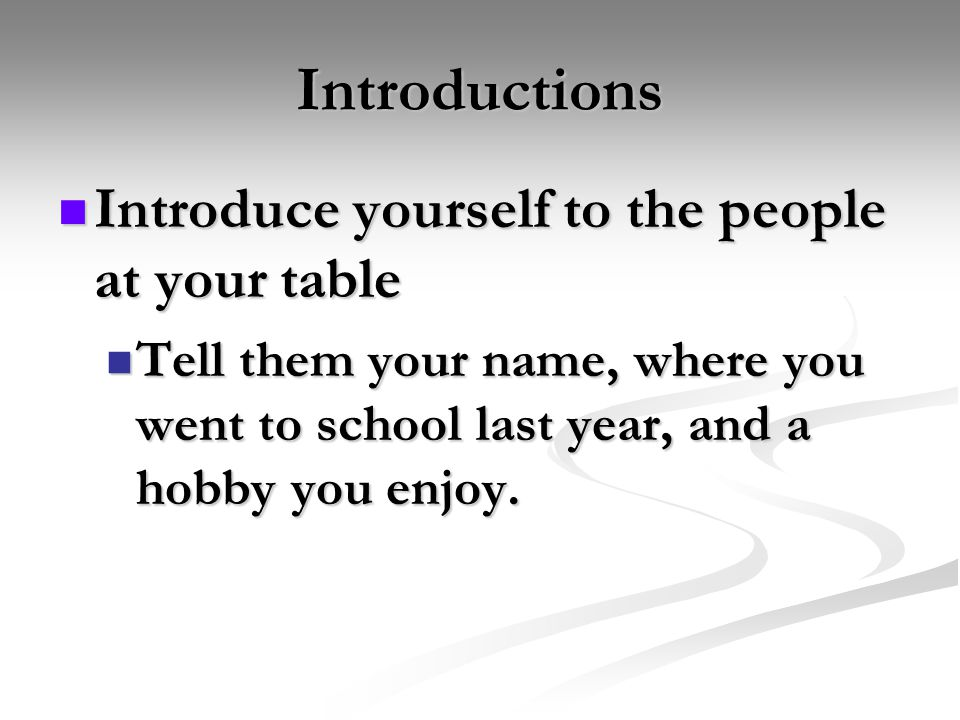 Introductions Introduce yourself to the people at your table