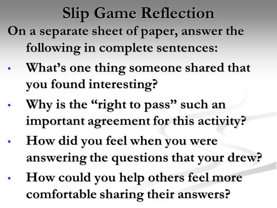 Slip Game Reflection On a separate sheet of paper, answer the following in complete sentences: