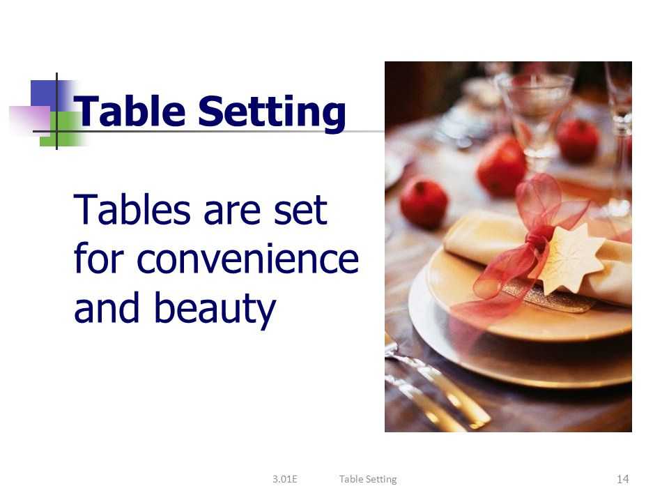 Table Setting Tables are set for convenience and beauty