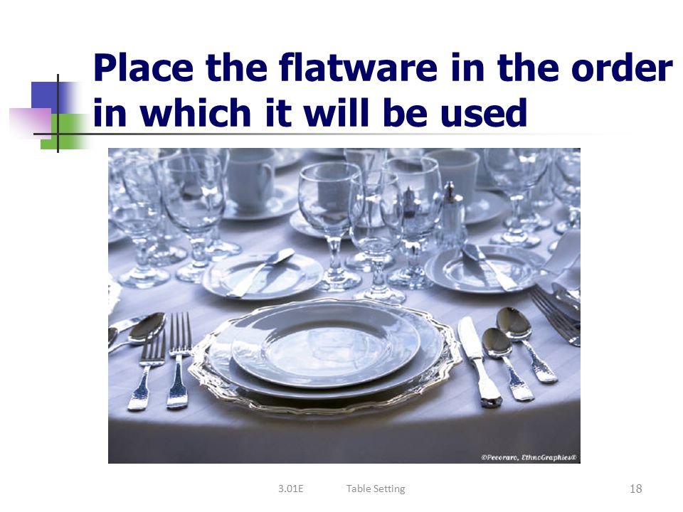 Place the flatware in the order in which it will be used