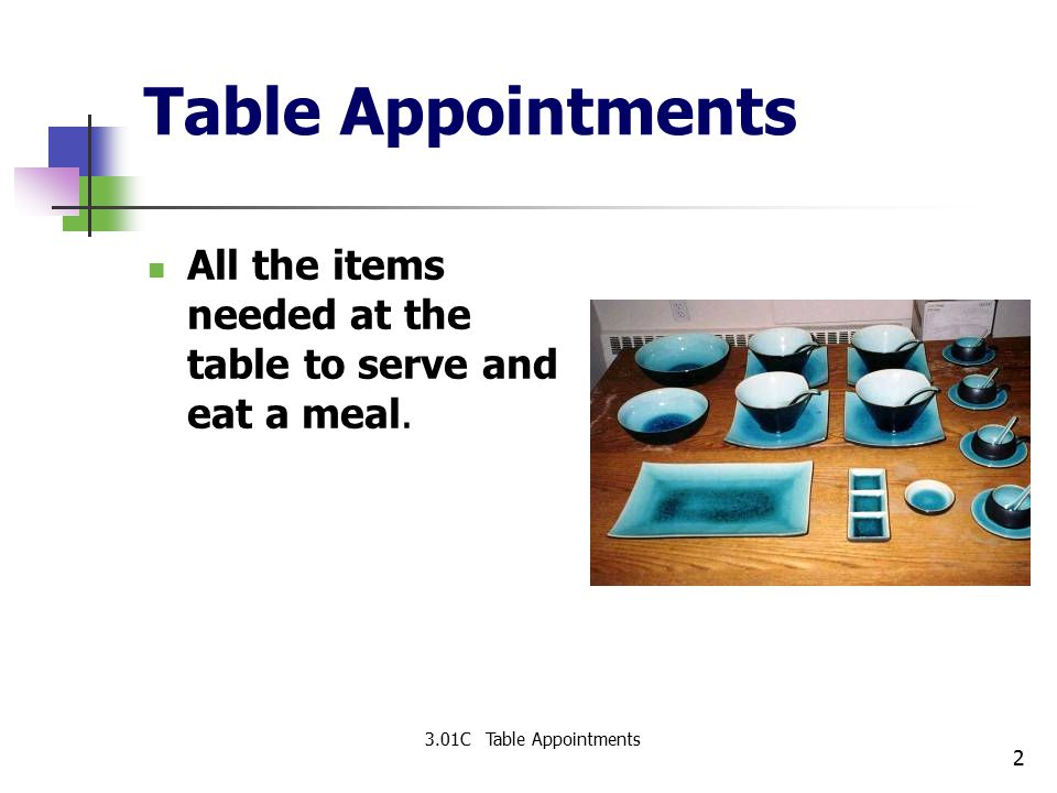 Table Appointments All the items needed at the table to serve and eat a meal.