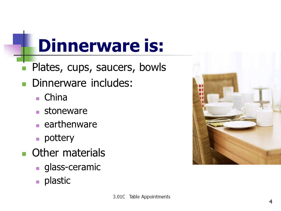 Dinnerware is: Plates, cups, saucers, bowls Dinnerware includes: