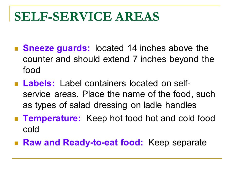 SELF-SERVICE AREAS Sneeze guards: located 14 inches above the counter and should extend 7 inches beyond the food.