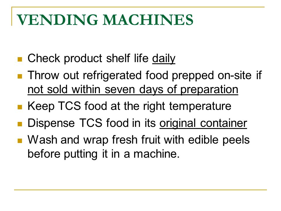 VENDING MACHINES Check product shelf life daily
