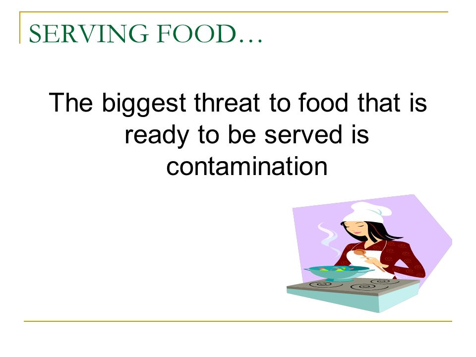 The biggest threat to food that is ready to be served is contamination