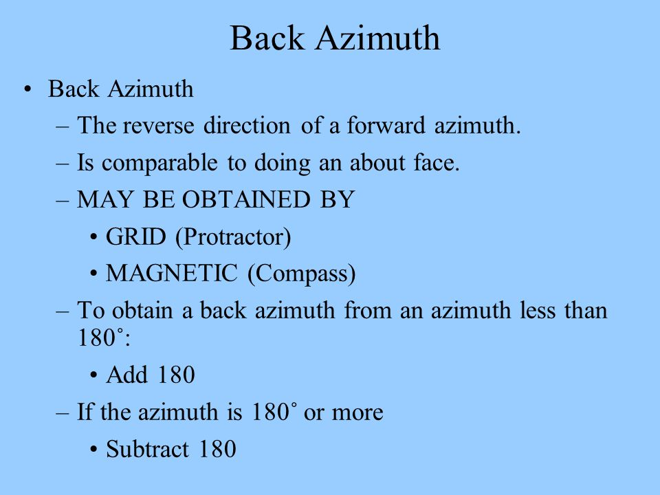 Back Azimuth Back Azimuth The reverse direction of a forward azimuth.
