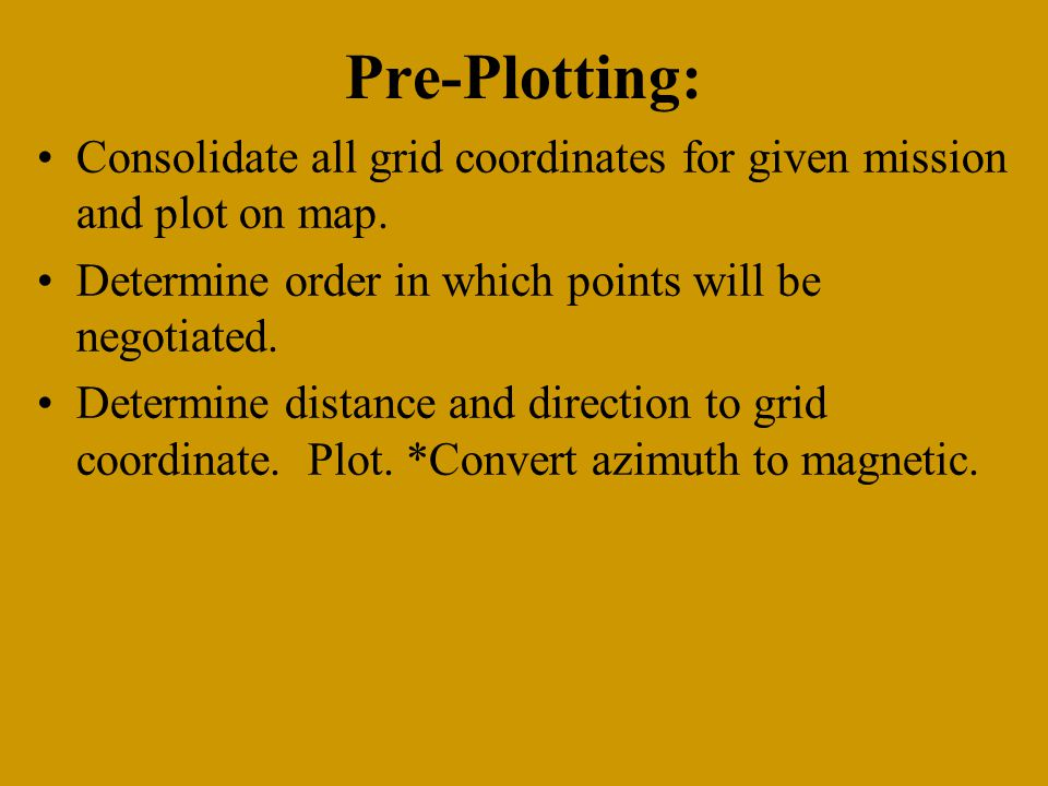 Pre-Plotting: Consolidate all grid coordinates for given mission and plot on map. Determine order in which points will be negotiated.