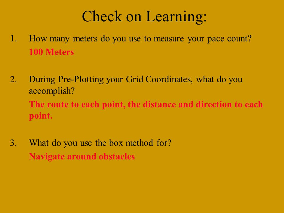 Check on Learning: How many meters do you use to measure your pace count 100 Meters.