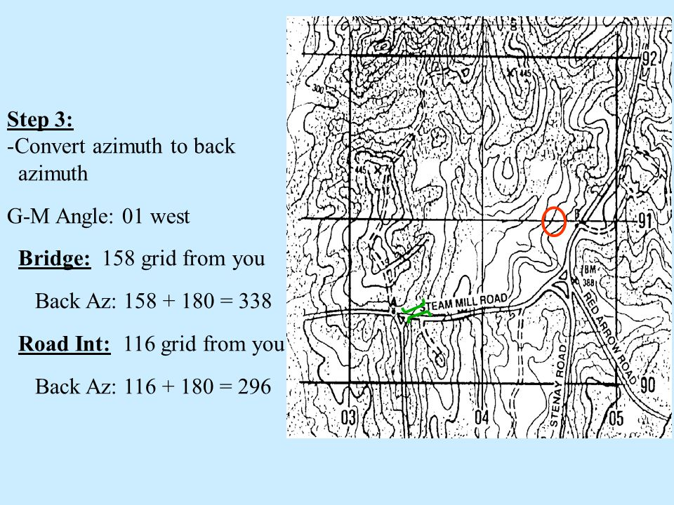 Step 3: Convert azimuth to back. azimuth. G-M Angle: 01 west. Bridge: 158 grid from you. Back Az: 158 + 180 = 338.