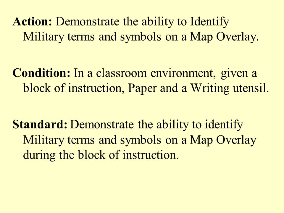 Action: Demonstrate the ability to Identify Military terms and symbols on a Map Overlay.
