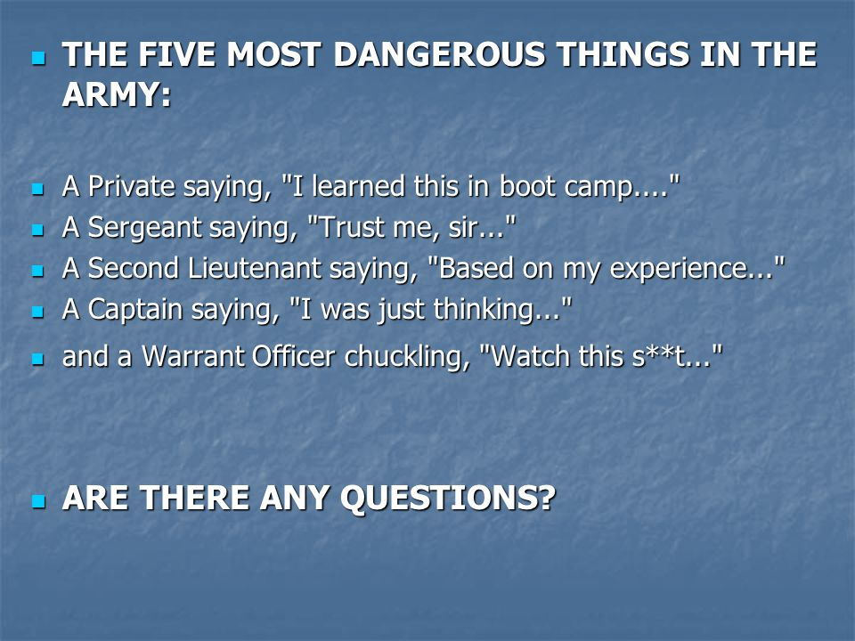 THE FIVE MOST DANGEROUS THINGS IN THE ARMY: