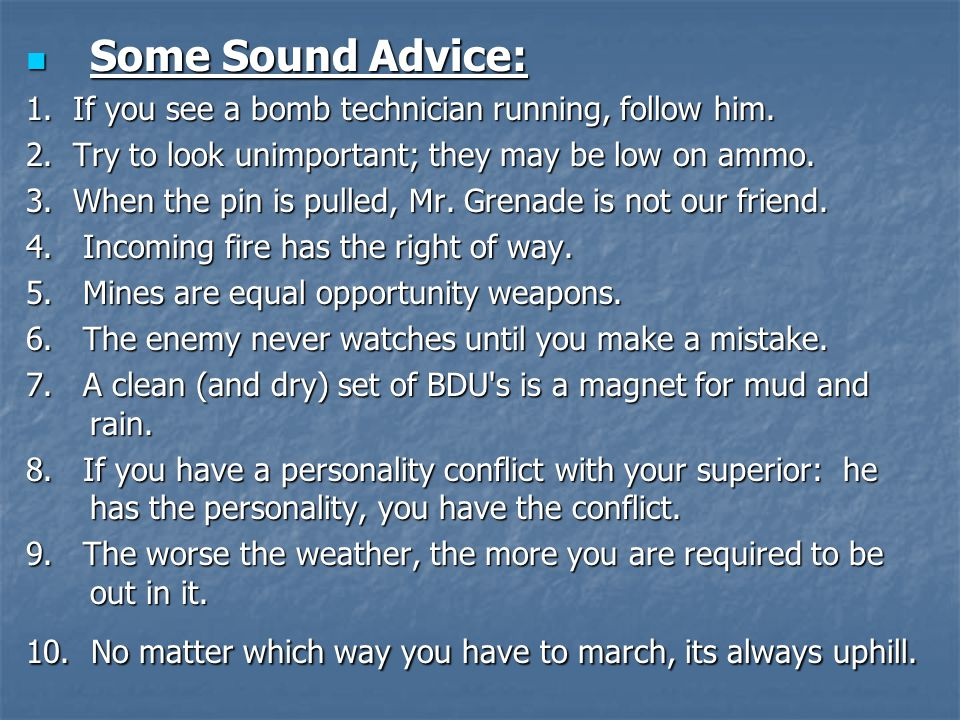 Some Sound Advice: 1. If you see a bomb technician running, follow him. 2. Try to look unimportant; they may be low on ammo.