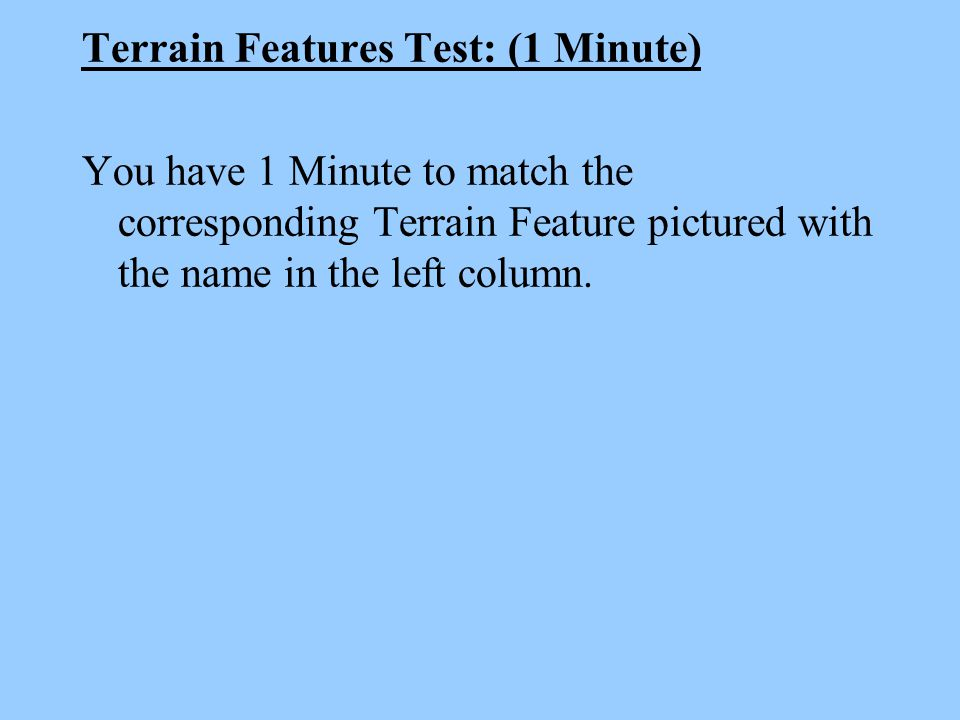 Terrain Features Test: (1 Minute)