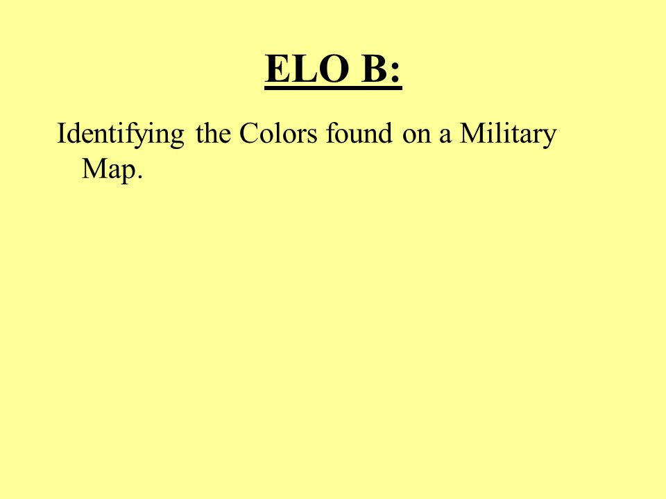 ELO B: Identifying the Colors found on a Military Map.
