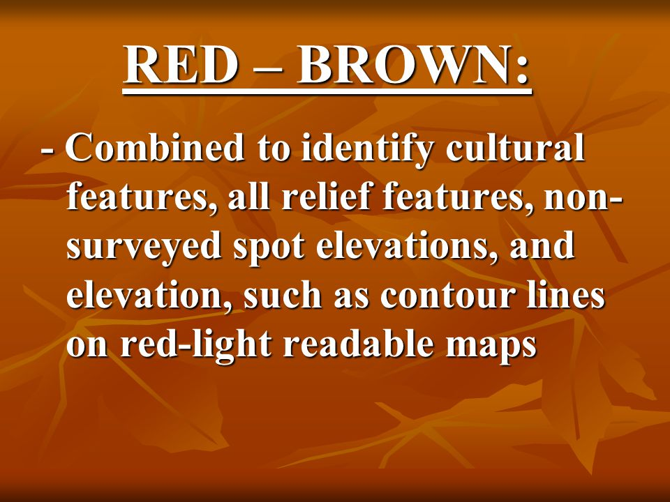 RED – BROWN: