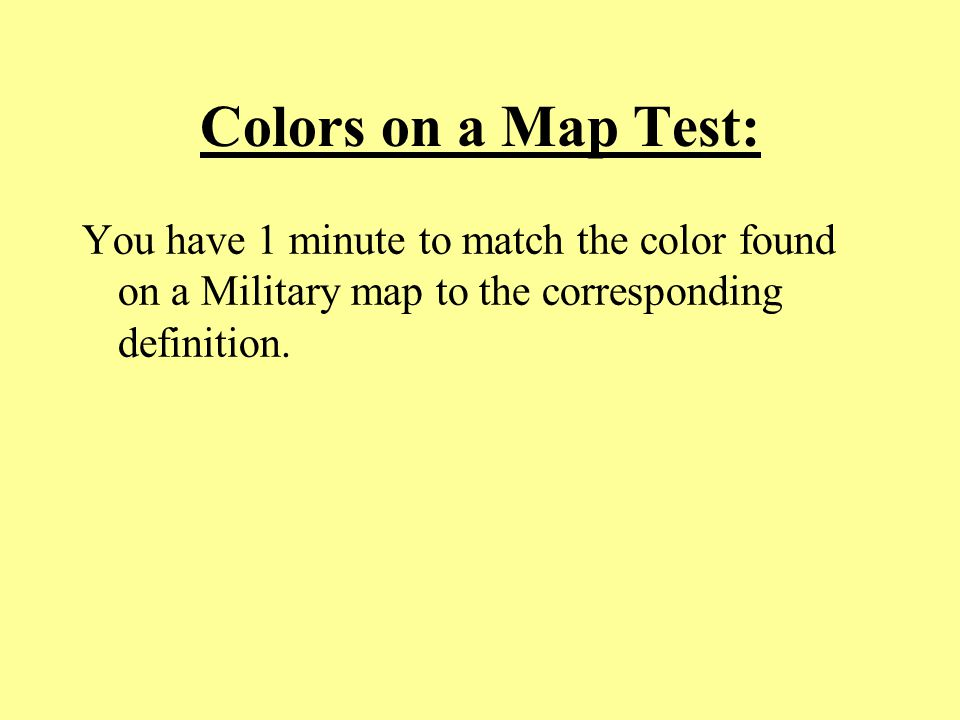 Colors on a Map Test: You have 1 minute to match the color found on a Military map to the corresponding definition.