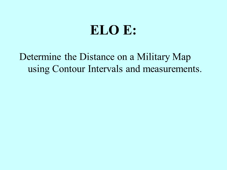 ELO E: Determine the Distance on a Military Map using Contour Intervals and measurements.