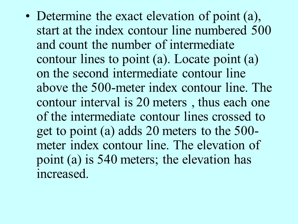 Determine the exact elevation of point (a), start at the index contour line numbered 500 and count the number of intermediate contour lines to point (a).