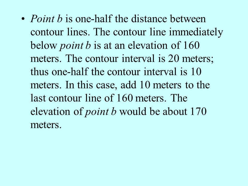 Point b is one-half the distance between contour lines