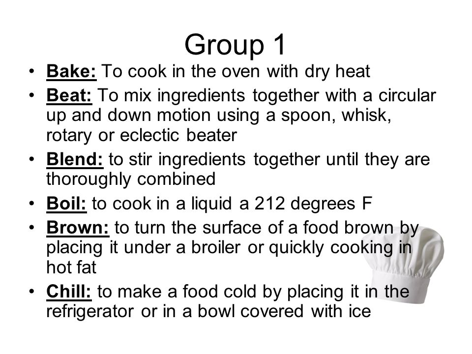 Group 1 Bake: To cook in the oven with dry heat