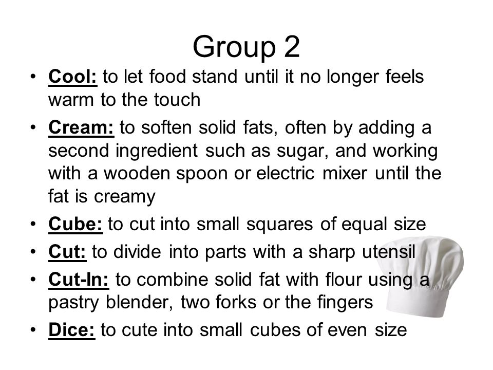 Group 2 Cool: to let food stand until it no longer feels warm to the touch.