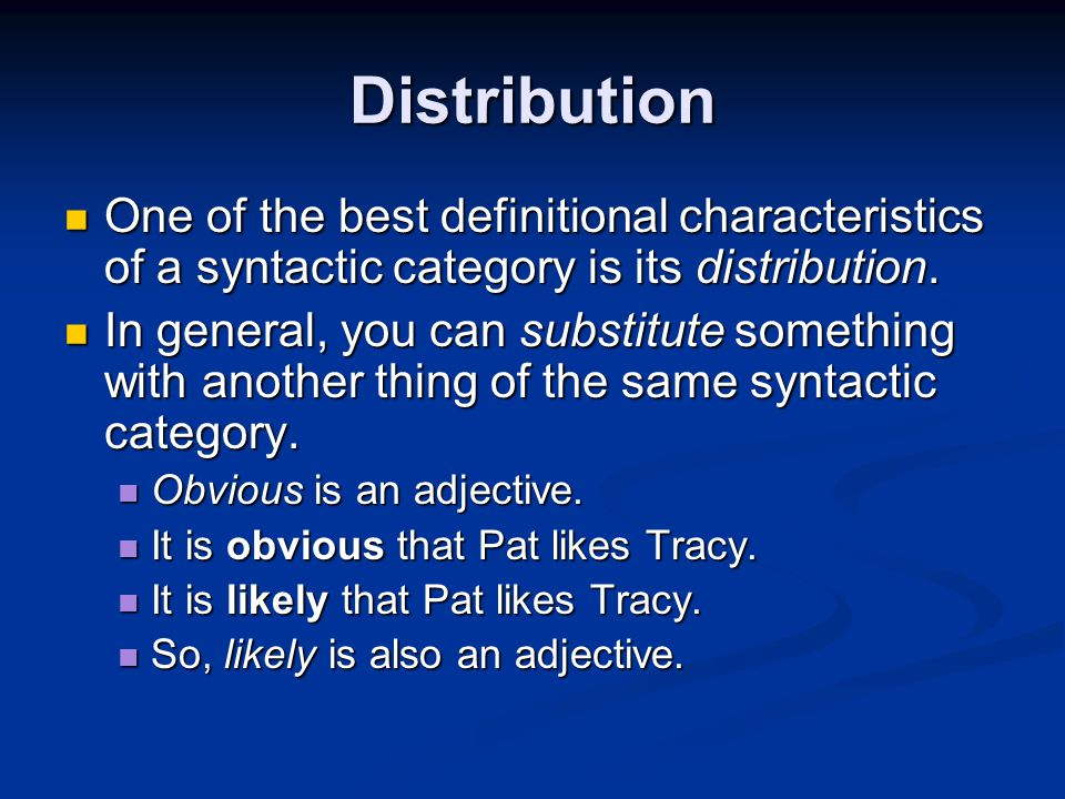 Distribution One of the best definitional characteristics of a syntactic category is its distribution.